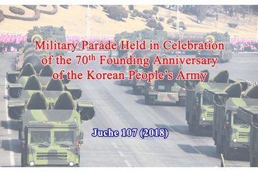 Military Parade Held in Celebration of the 70th Founding Anniversary of the Korean People's Army
