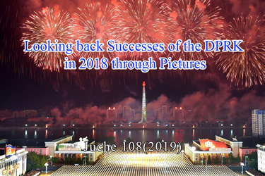 Looking back Successes of the DPRK in 2018 through Pictures