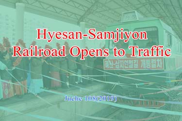 Hyesan-Samjiyon Railroad Opens to Traffic