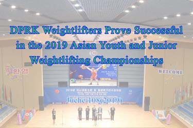 DPRK Weightlifters Prove Successful in the 2019 Asian Youth and Junior Weightlifting Championships
