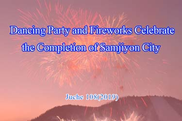 Dancing Party and Fireworks Celebrate the Completion of Samjiyon City