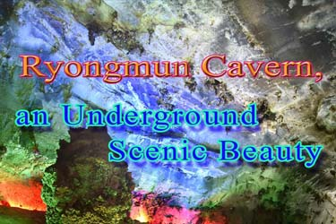 Ryongmun Cavern, an Underground Scenic Beauty