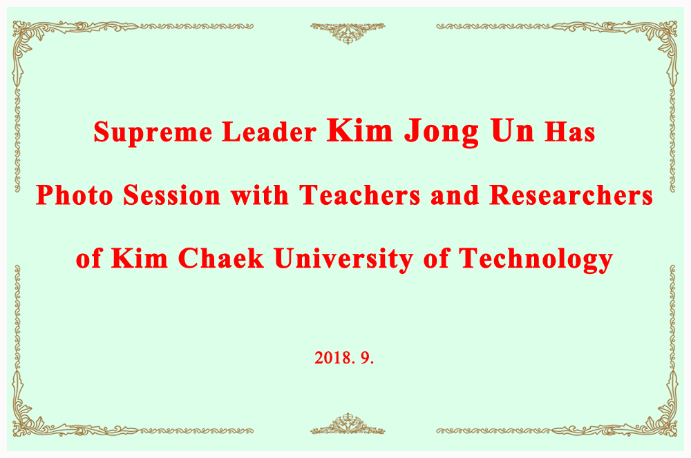 Supreme Leader Kim Jong Un Has Photo Session with Teachers and Researchers of Kim Chaek University of Technology